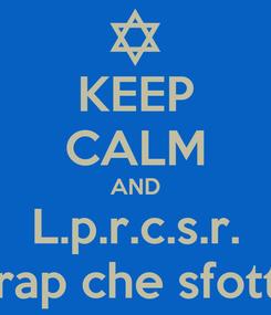Poster: KEEP CALM AND L.p.r.c.s.r. La pagina rap che sfotte i rapper