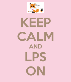 Poster: KEEP CALM AND LPS ON