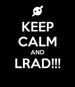 Poster: KEEP CALM AND LRAD!!!