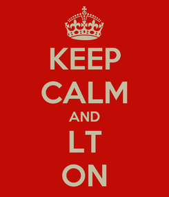 Poster: KEEP CALM AND LT ON