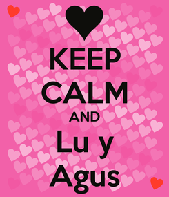 Poster: KEEP CALM AND Lu y Agus