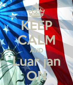 Poster: KEEP CALM AND Luar jan ON