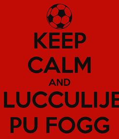 Poster: KEEP CALM AND  LUCCULIJE PU FOGG