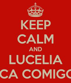 Poster: KEEP CALM AND LUCELIA FICA COMIGO?