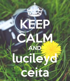 Poster: KEEP CALM AND lucileyd ceita