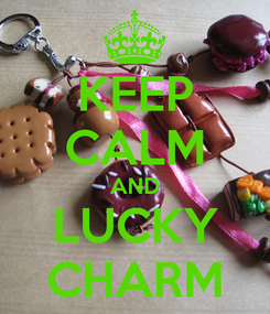 Poster: KEEP CALM AND LUCKY CHARM