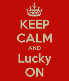 Poster: KEEP CALM AND Lucky ON