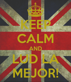 Poster: KEEP CALM AND LUD LA MEJOR!
