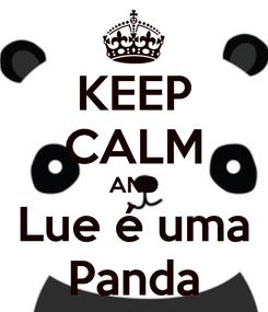 Poster: KEEP CALM AND Lue é uma Panda