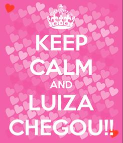 Poster: KEEP CALM AND LUIZA CHEGOU!!