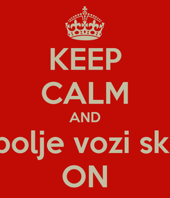 Poster: KEEP CALM AND Luka bolje vozi skejt od ON