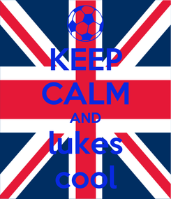 Poster: KEEP CALM AND lukes cool