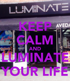 Poster: KEEP CALM AND LUMINATE YOUR LIFE