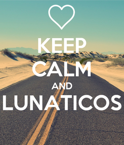Poster: KEEP CALM AND LUNATICOS