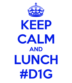 Poster: KEEP CALM AND LUNCH #D1G