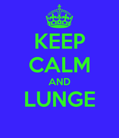 Poster: KEEP CALM AND LUNGE