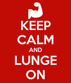 Poster: KEEP CALM AND LUNGE ON