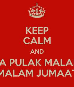 Poster: KEEP CALM AND LUPA PULAK MALAM NI MALAM JUMAAT