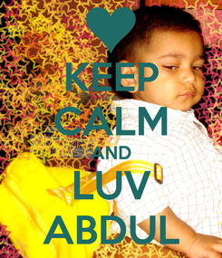 Poster: KEEP CALM AND LUV ABDUL