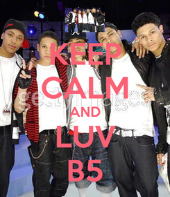 Poster: KEEP CALM AND LUV B5
