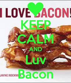 Poster: KEEP CALM AND Luv Bacon