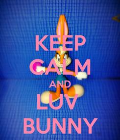 Poster: KEEP CALM AND LUV  BUNNY