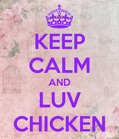 Poster: KEEP CALM AND LUV CHICKEN