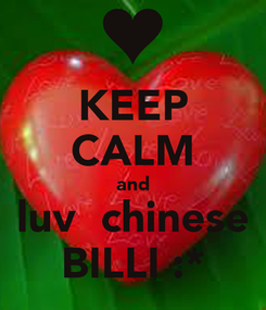 Poster: KEEP CALM and luv  chinese BILLI :*