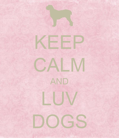 Poster: KEEP CALM AND LUV DOGS