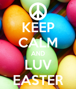 Poster: KEEP CALM AND LUV EASTER