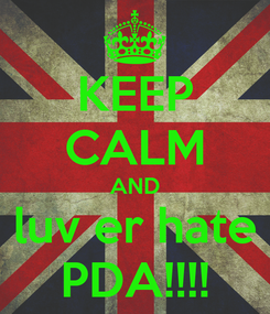 Poster: KEEP CALM AND luv er hate PDA!!!!