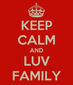 Poster: KEEP CALM AND LUV FAMILY