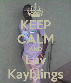 Poster: KEEP CALM AND Luv Kayblings