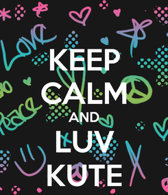 Poster: KEEP CALM AND LUV KUTE