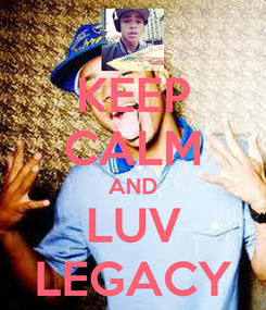 Poster: KEEP CALM AND LUV LEGACY