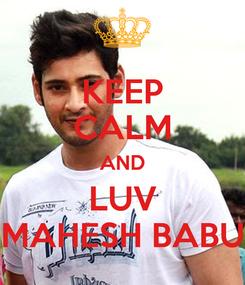 Poster: KEEP CALM AND LUV MAHESH BABU