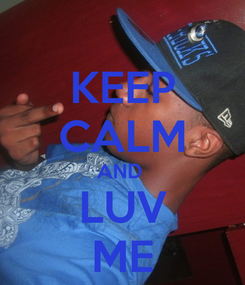 Poster: KEEP CALM AND  LUV ME