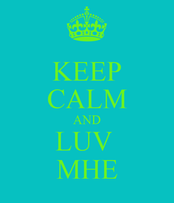 Poster: KEEP CALM AND LUV  MHE