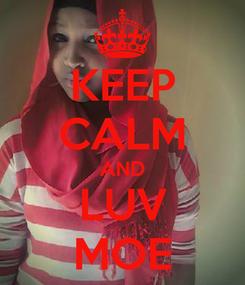 Poster: KEEP CALM AND LUV MOE