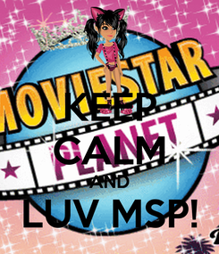 Poster: KEEP CALM AND LUV MSP!