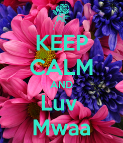Poster: KEEP CALM AND Luv  Mwaa