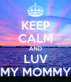 Poster: KEEP CALM AND LUV MY MOMMY