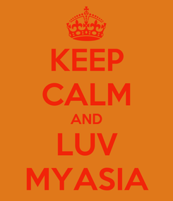 Poster: KEEP CALM AND LUV MYASIA