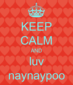 Poster: KEEP CALM AND luv naynaypoo