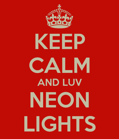 Poster: KEEP CALM AND LUV NEON LIGHTS