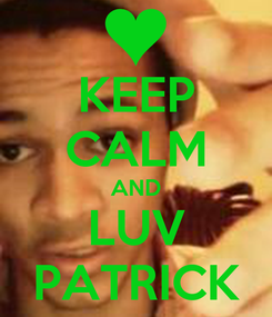 Poster: KEEP CALM AND LUV PATRICK