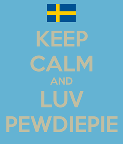Poster: KEEP CALM AND LUV PEWDIEPIE