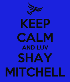 Poster: KEEP CALM AND LUV SHAY MITCHELL
