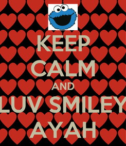 Poster: KEEP CALM AND LUV SMILEY AYAH