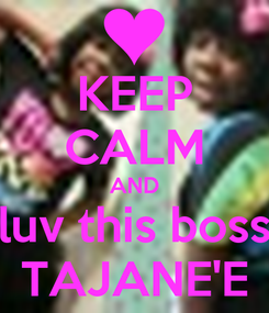 Poster: KEEP CALM AND luv this boss TAJANE'E